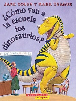 Como Van A La Escuela Los Dinosaurios? / How Do Dinosaurs Go To School? By Yolen, Jane/ Teague, Mark (ILT)