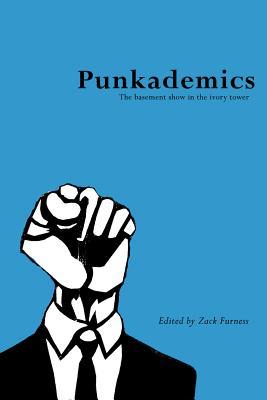 Punkademics By Furness, Zack (EDT)/ Cornell, Andrew (CON)/ Shukaitis, Stevphen (CON)/ Leblanc, Lauraine (CON)